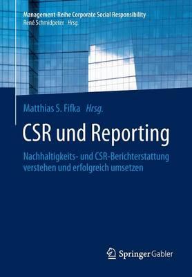 Csr Und Reporting: Nachhaltigkeits- Und Csr-Berichterstattung Verstehen Und Erfolgreich Umsetzen - Management-Reihe Corporate Social Responsibility (Paperback)