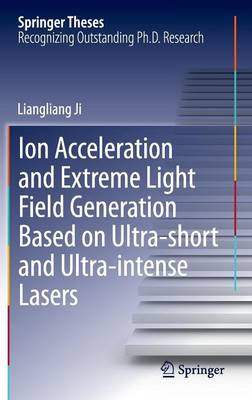 Ion acceleration and extreme light field generation based on ultra-short and ultra-intense lasers - Springer Theses (Hardback)