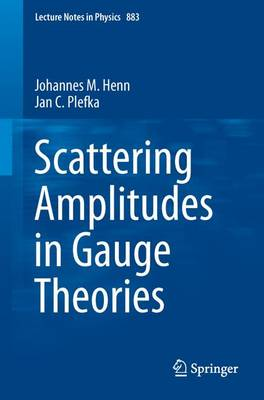 Scattering Amplitudes in Gauge Theories - Lecture Notes in Physics 883 (Paperback)