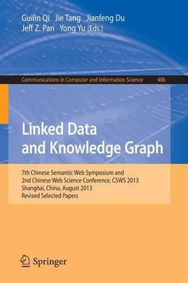 Linked Data and Knowledge Graph: Seventh Chinese Semantic Web Symposium and the Second Chinese Web Science Conference, CSWS 2013, Shanghai, China, August 12-16, 2013. Revised Selected Papers - Communications in Computer and Information Science 406 (Paperback)