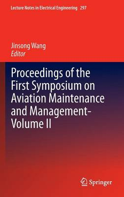 Proceedings of the First Symposium on Aviation Maintenance and Management-Volume II - Lecture Notes in Electrical Engineering 297 (Hardback)