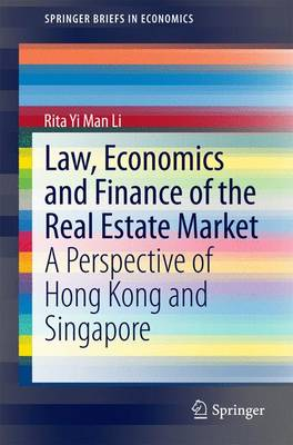 Law, Economics and Finance of the Real Estate Market: A Perspective of Hong Kong and Singapore - SpringerBriefs in Economics (Paperback)
