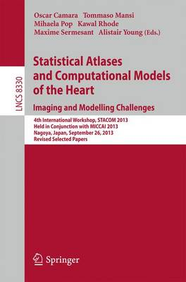 Statistical Atlases and Computational Models of the Heart. Imaging and Modelling Challenges: 4th International Workshop, STACOM 2013, Held in Conjunction with MICCAI 2013, Nagoya, Japan, September 26, 2013. Revised Selected Papers - Image Processing, Computer Vision, Pattern Recognition, and Graphics 8330 (Paperback)