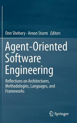 Agent-Oriented Software Engineering: Reflections on Architectures, Methodologies, Languages, and Frameworks (Hardback)