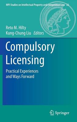 Compulsory Licensing: Practical Experiences and Ways Forward - MPI Studies on Intellectual Property and Competition Law 22 (Hardback)