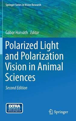Polarized Light and Polarization Vision in Animal Sciences - Springer Series in Vision Research 2 (Hardback)