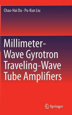 Millimeter-Wave Gyrotron Traveling-Wave Tube Amplifiers (Hardback)