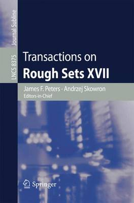 Transactions on Rough Sets XVII - Lecture Notes in Computer Science 8375 (Paperback)