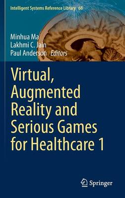 Virtual, Augmented Reality and Serious Games for Healthcare 1 - Intelligent Systems Reference Library 68 (Hardback)
