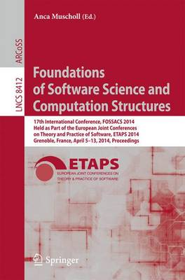 Foundations of Software Science and Computation Structures: 17th International Conference, FOSSACS 2014, Held as Part of the European Joint Conferences on Theory and Practice of Software, ETAPS 2014, Grenoble, France, April 5-13, 2014, Proceedings - Lecture Notes in Computer Science 8412 (Paperback)