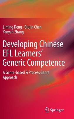 Developing Chinese EFL Learners' Generic Competence: A Genre-based & Process Genre Approach (Hardback)