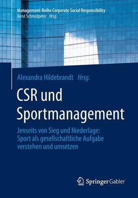 Csr Und Sportmanagement: Jenseits Von Sieg Und Niederlage: Sport ALS Gesellschaftliche Aufgabe Verstehen Und Umsetzen - Management-Reihe Corporate Social Responsibility (Paperback)