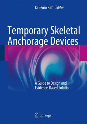Temporary Skeletal Anchorage Devices: A Guide to Design and Evidence-Based Solution (Hardback)