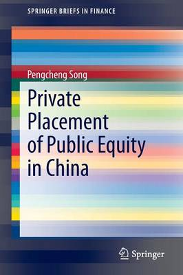 Private Placement of Public Equity in China - SpringerBriefs in Finance (Paperback)