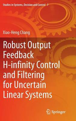Robust Output Feedback H-infinity Control and Filtering for Uncertain Linear Systems - Studies in Systems, Decision and Control 7 (Hardback)