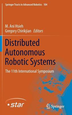 Distributed Autonomous Robotic Systems: The 11th International Symposium - Springer Tracts in Advanced Robotics 104 (Hardback)