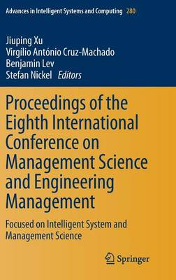 Proceedings of the Eighth International Conference on Management Science and Engineering Management: Focused on Intelligent System and Management Science - Advances in Intelligent Systems and Computing 280 (Hardback)