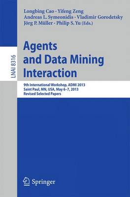 Agents and Data Mining Interaction: 9th International Workshop, ADMI 2013, Saint Paul, MN, USA, May 6-7, 2013, Revised Selected Papers - Lecture Notes in Computer Science 8316 (Paperback)
