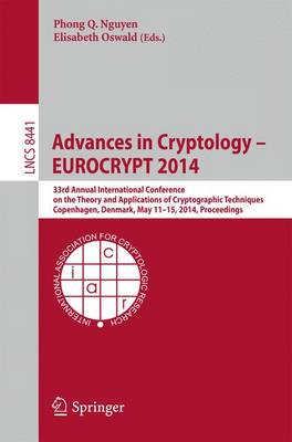 Advances in Cryptology - EUROCRYPT 2014: 33rd Annual International Conference on the Theory and Applications of Cryptographic Techniques, Copenhagen, Denmark, May 11-15, 2014, Proceedings - Lecture Notes in Computer Science 8441 (Paperback)