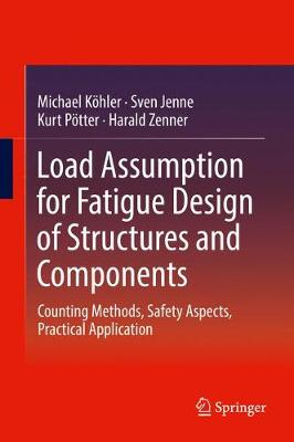 Load Assumption for Fatigue Design of Structures and Components: Counting Methods, Safety Aspects, Practical Application (Hardback)