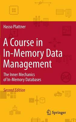 A Course in In-Memory Data Management: The Inner Mechanics of In-Memory Databases (Hardback)