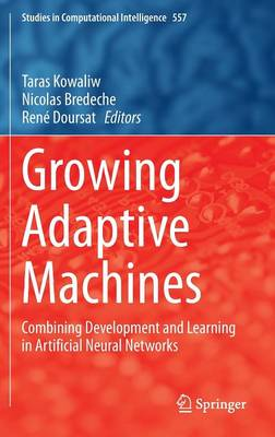Growing Adaptive Machines: Combining Development and Learning in Artificial Neural Networks - Studies in Computational Intelligence 557 (Hardback)