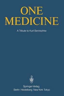 One Medicine: A Tribute to Kurt Benirschke, Director Center for Reproduction of Endangered Species Zoological Society of San Diego and Professor of Pathology and Reproductive Medicine University of California San Diego from His Students and Colleagues (Paperback)