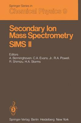 Secondary Ion Mass Spectrometry SIMS II: Proceedings of the Second International Conference on Secondary Ion Mass Spectrometry (SIMS II) Stanford University, Stanford, California, USA August 27-31, 1979 - Springer Series in Chemical Physics 9 (Paperback)