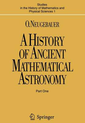A History of Ancient Mathematical Astronomy - Studies in the History of Mathematics & Physical Sciences 1 (Paperback)