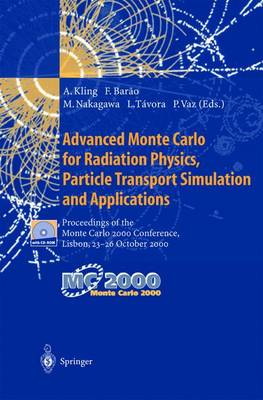 Advanced Monte Carlo for Radiation Physics, Particle Transport Simulation and Applications: Proceedings of the Monte Carlo 2000 Conference, Lisbon, 23-26 October 2000 (Paperback)