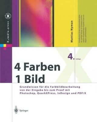 4 Farben -- Ein Bild: Grundwissen F r Die Farbbildbearbeitung Von Der Eingabe Bis Zum Proof Mit Photoshop, Quarkxpress, Indesign Und Pdf/X - X.Media.Press (Paperback)