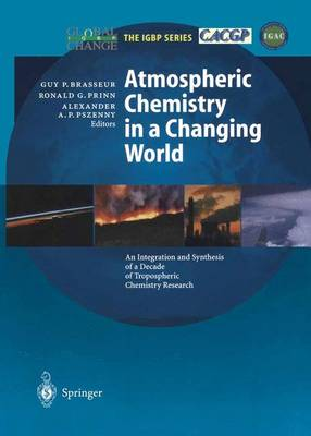 Atmospheric Chemistry in a Changing World: An Integration and Synthesis of a Decade of Tropospheric Chemistry Research - Global Change - The IGBP Series (Paperback)