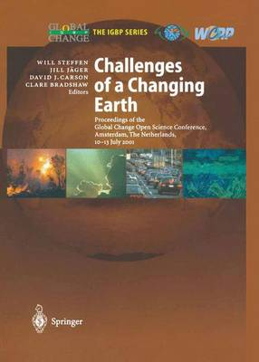 Challenges of a Changing Earth: Proceedings of the Global Change Open Science Conference, Amsterdam, The Netherlands, 10-13 July 2001 - Global Change - The IGBP Series (Paperback)