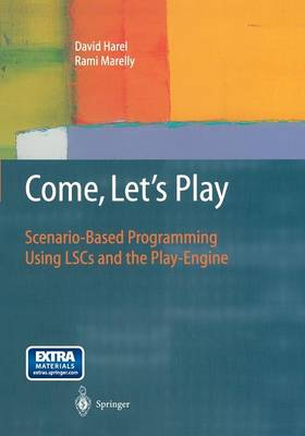 Come, Let's Play: Scenario-Based Programming Using LSCs and the Play-Engine (Paperback)