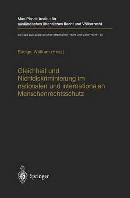 Gleichheit und Nichtdiskriminierung im nationalen und internationalen Menschenrechtsschutz - Beitrage zum Auslandischen Offentlichen Recht und Volkerrecht 165 (Paperback)