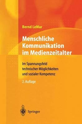Menschliche Kommunikation Im Medienzeitalter: Im Spannungsfeld Technischer M�glichkeiten Und Sozialer Kompetenz (Paperback)