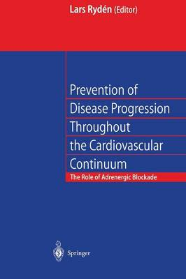Prevention of Disease Progression Throughout the Cardiovascular Continuum: The Role of Adrenergic ss-blockade (Paperback)