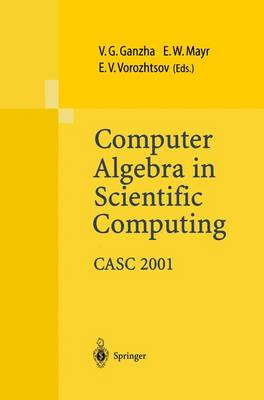 Computer Algebra in Scientific Computing CASC 2001: Proceedings of the Fourth International Workshop on Computer Algebra in Scientific Computing, Konstanz, Sept. 22-26, 2001 (Paperback)