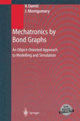 Mechatronics by Bond Graphs: An Object-Oriented Approach to Modelling and Simulation (Paperback)