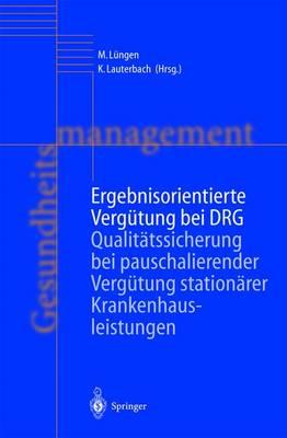Ergebnisorientierte Verg�tung Bei Drg: Qualit�tssicherung Bei Pauschalierender Verg�tung Station�rer Krankenhausleistungen (Paperback)