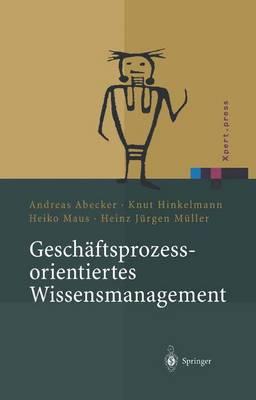 Gesch ftsprozessorientiertes Wissensmanagement: Effektive Wissensnutzung Bei Der Planung Und Umsetzung Von Gesch ftsprozessen - Xpert.Press (Paperback)