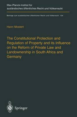 The Constitutional Protection and Regulation of Property and its Influence on the Reform of Private Law and Landownership in South Africa and Germany: A Comparative Analysis - Beitrage zum auslandischen oeffentlichen Recht und Voelkerrecht 154 (Paperback)