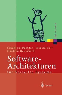 Software-Architekturen F r Verteilte Systeme: Prinzipien, Bausteine Und Standardarchitekturen F r Moderne Software - Xpert.Press (Paperback)