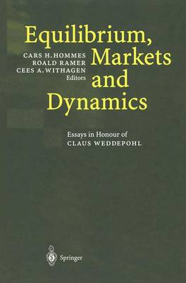 Equilibrium, Markets and Dynamics: Essays in Honour of Claus Weddepohl (Paperback)