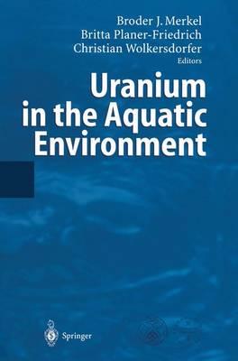 Uranium in the Aquatic Environment: Proceedings of the International Conference Uranium Mining and Hydrogeology III and the International Mine Water Association Symposium Freiberg, Germany, 15-21 September 2002 (Paperback)