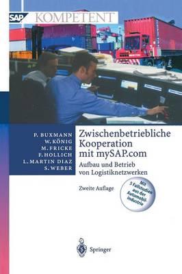 Zwischenbetriebliche Kooperation Mit Mysap.com: Aufbau Und Betrieb Von Logistiknetzwerken - SAP Kompetent (Paperback)