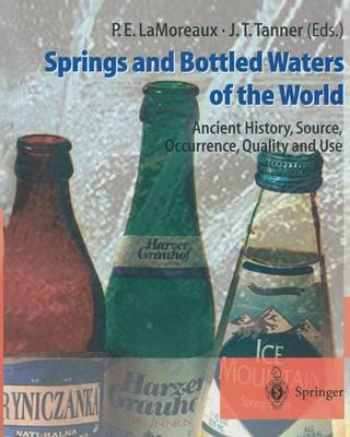 Springs and Bottled Waters of the World: Ancient History, Source, Occurrence, Quality and Use (Paperback)