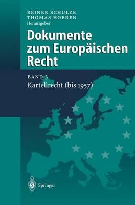 Dokumente zum Europaischen Recht: Band 3: Kartellrecht (bis 1957) (Paperback)