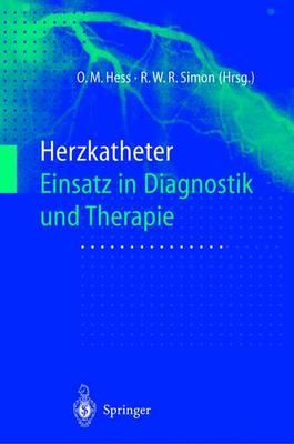 Herzkatheter: Einsatz in Diagnostik Und Therapie (Paperback)