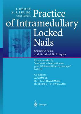 """Practice of Intramedullary Locked Nails: Scientific Basis and Standard Techniques Recommended """"Association Internationale pour I'Osteosynthese Dynamique"""" (AIOD) - Practice of Intramedullary Locked Nails (Paperback)"""